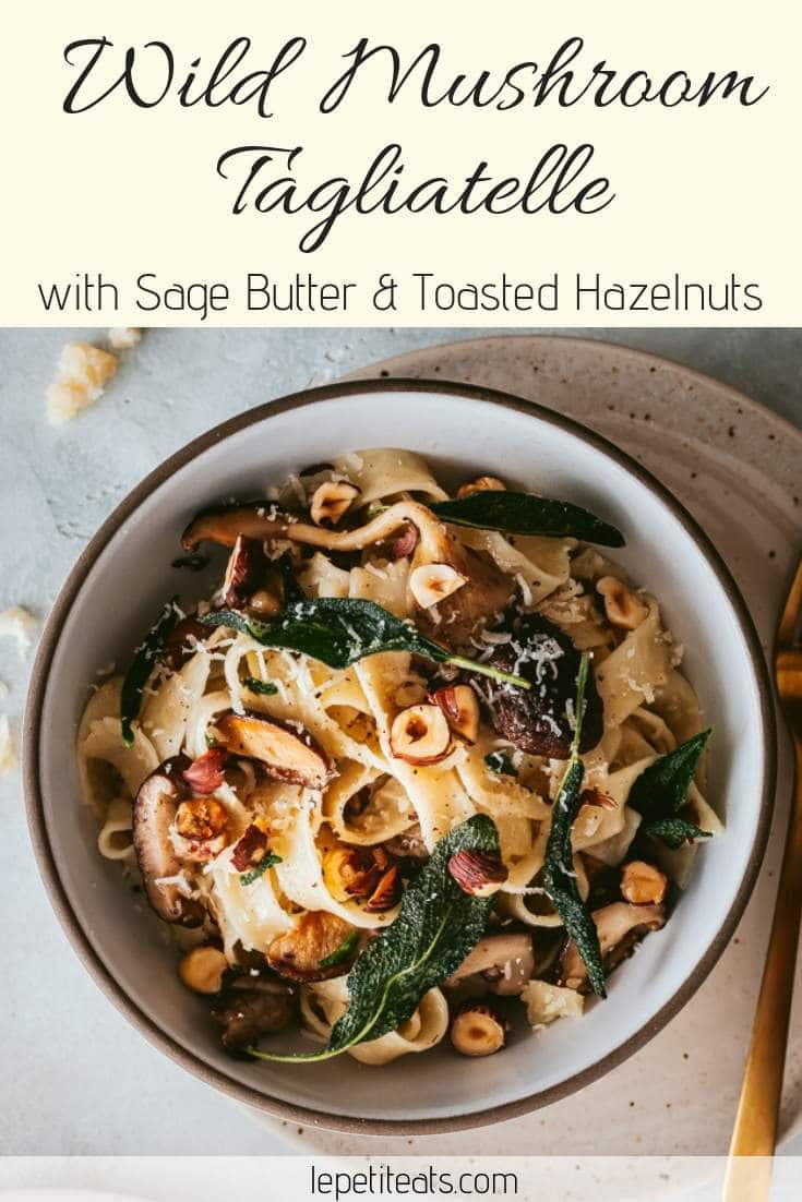 Wild Mushroom Tagliatelle with Sage Butter & Toasted Hazelnuts. This irresistible meatless pasta dish with wild mushrooms sautéed in sage butter is finished with chopped toasted hazelnuts. #tagliatelle, #vegetarianpastarecipes